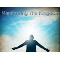 Manifesting The Kingdom (5 Part Series)