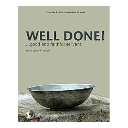 Well done! you good and faithful servant by Dr. Leon van Rooyen